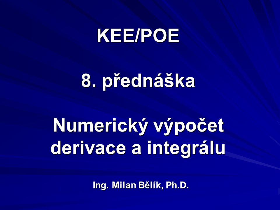 KEE/POE 8. přednáška Numerický výpočet derivace a integrálu