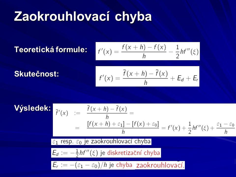 Zaokrouhlovací chyba Teoretická formule: Skutečnost: Výsledek: