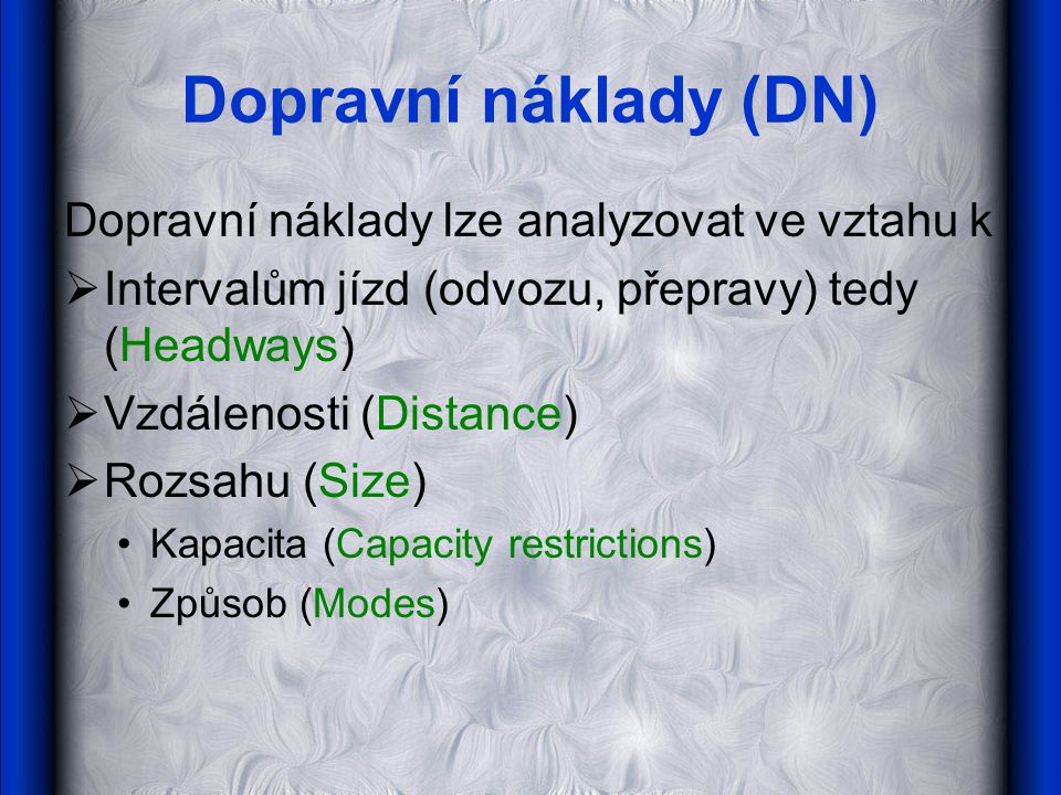 Dopravní náklady (DN) Dopravní náklady lze analyzovat ve vztahu k