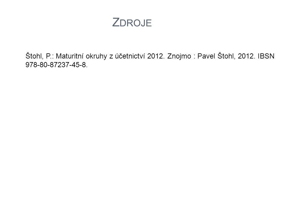 Zdroje Štohl, P.: Maturitní okruhy z účetnictví 2012.