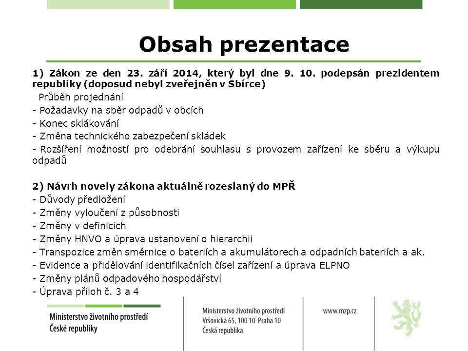 Obsah prezentace 1) Zákon ze den 23. září 2014, který byl dne 9. 10. podepsán prezidentem republiky (doposud nebyl zveřejněn v Sbírce)