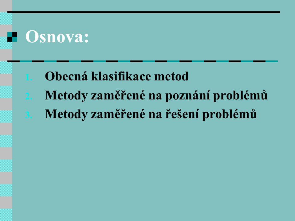 Osnova: Obecná klasifikace metod Metody zaměřené na poznání problémů