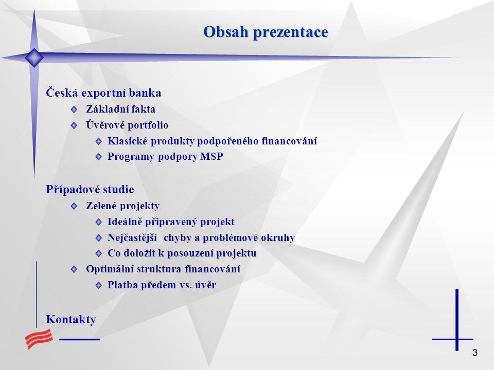 Obsah prezentace Česká exportní banka Případové studie Kontakty