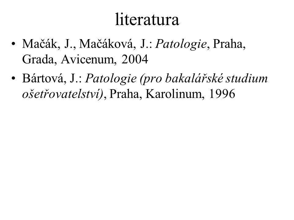 literatura Mačák, J., Mačáková, J.: Patologie, Praha, Grada, Avicenum, 2004.