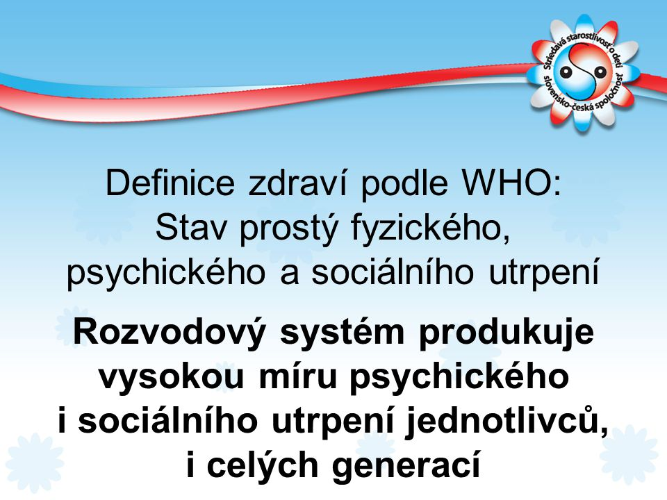 Definice zdraví podle WHO: Stav prostý fyzického,