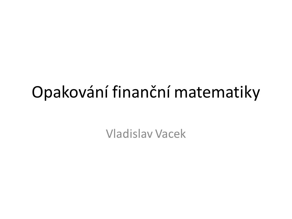 Opakování finanční matematiky