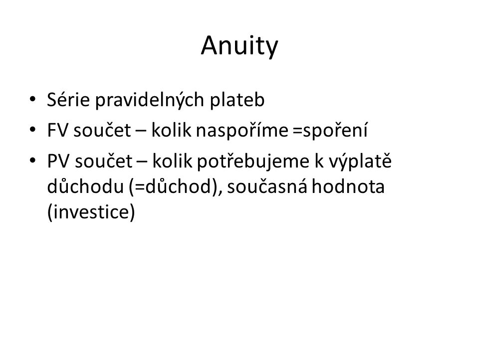 Anuity Série pravidelných plateb FV součet – kolik naspoříme =spoření
