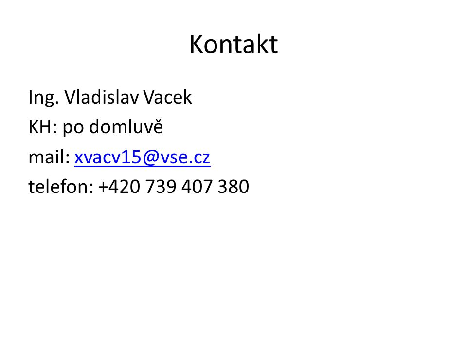Kontakt Ing. Vladislav Vacek KH: po domluvě mail: xvacv15@vse.cz telefon: +420 739 407 380