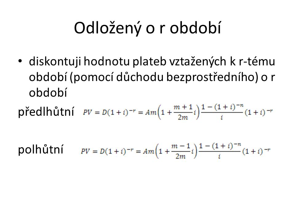 Odložený o r období diskontuji hodnotu plateb vztažených k r-tému období (pomocí důchodu bezprostředního) o r období.
