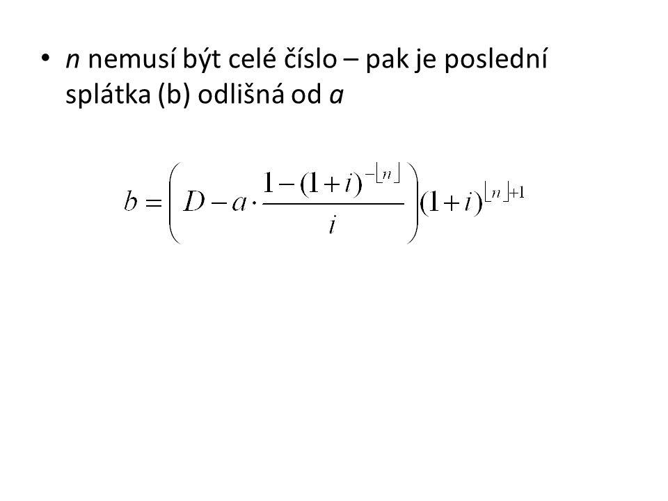 n nemusí být celé číslo – pak je poslední splátka (b) odlišná od a