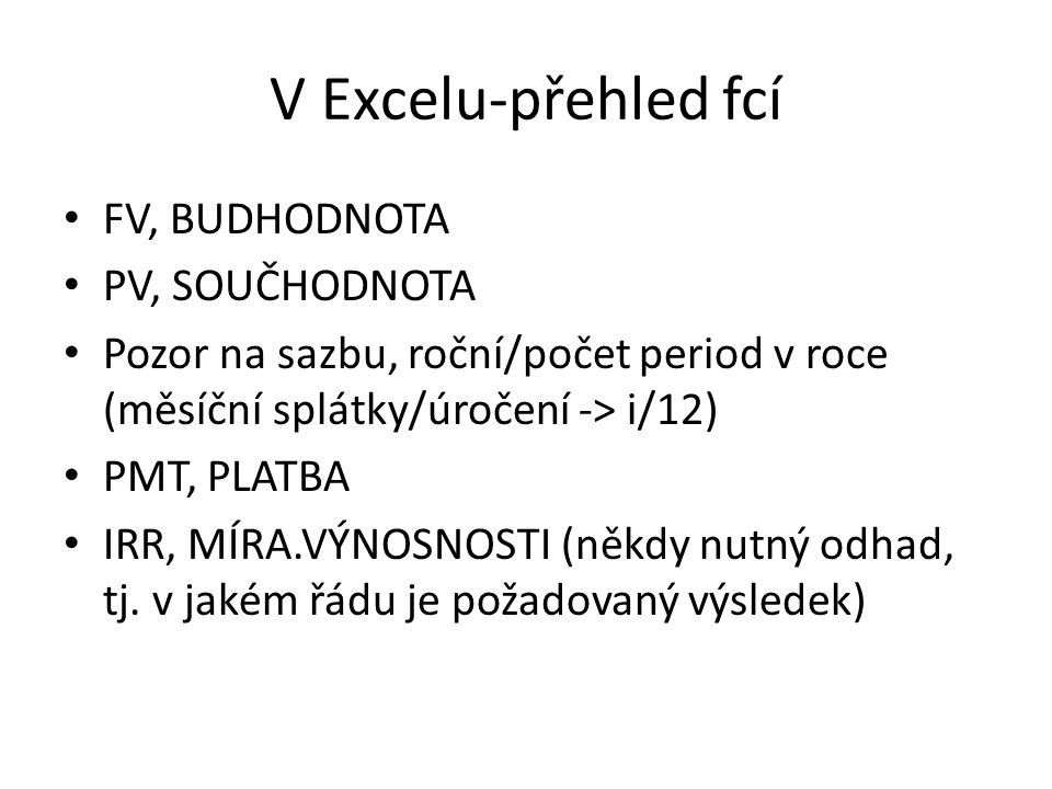 V Excelu-přehled fcí FV, BUDHODNOTA PV, SOUČHODNOTA