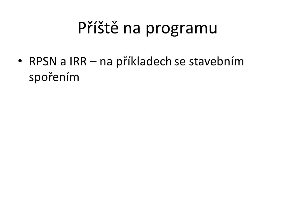 Příště na programu RPSN a IRR – na příkladech se stavebním spořením