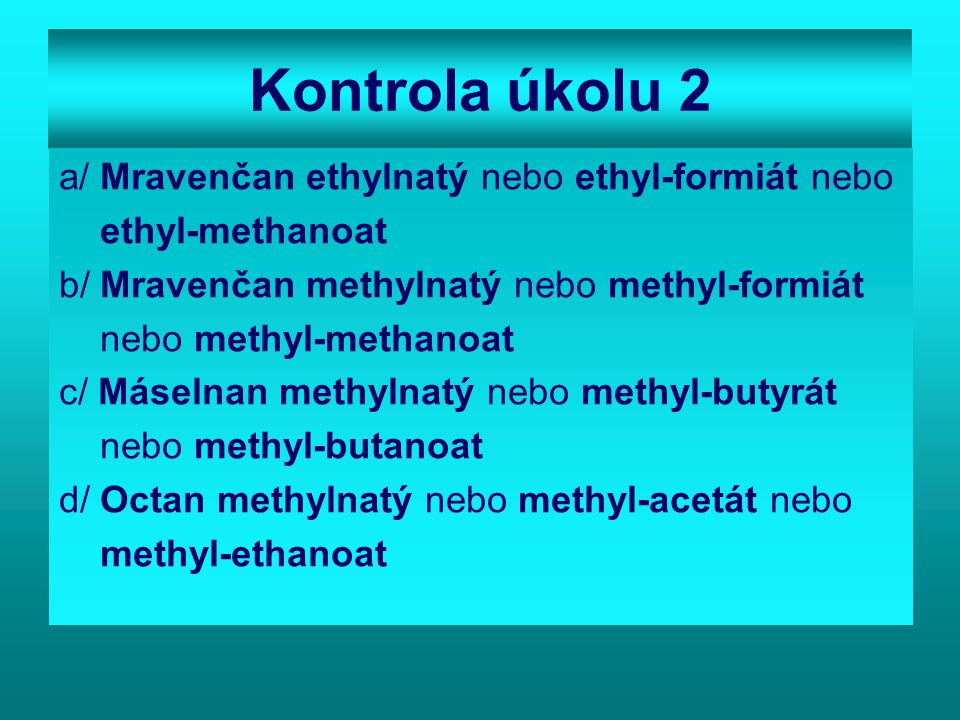 Kontrola úkolu 2 a/ Mravenčan ethylnatý nebo ethyl-formiát nebo