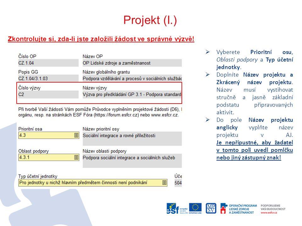 Projekt (I.) Zkontrolujte si, zda-li jste založili žádost ve správné výzvě! Vyberete Prioritní osu, Oblasti podpory a Typ účetní jednotky.