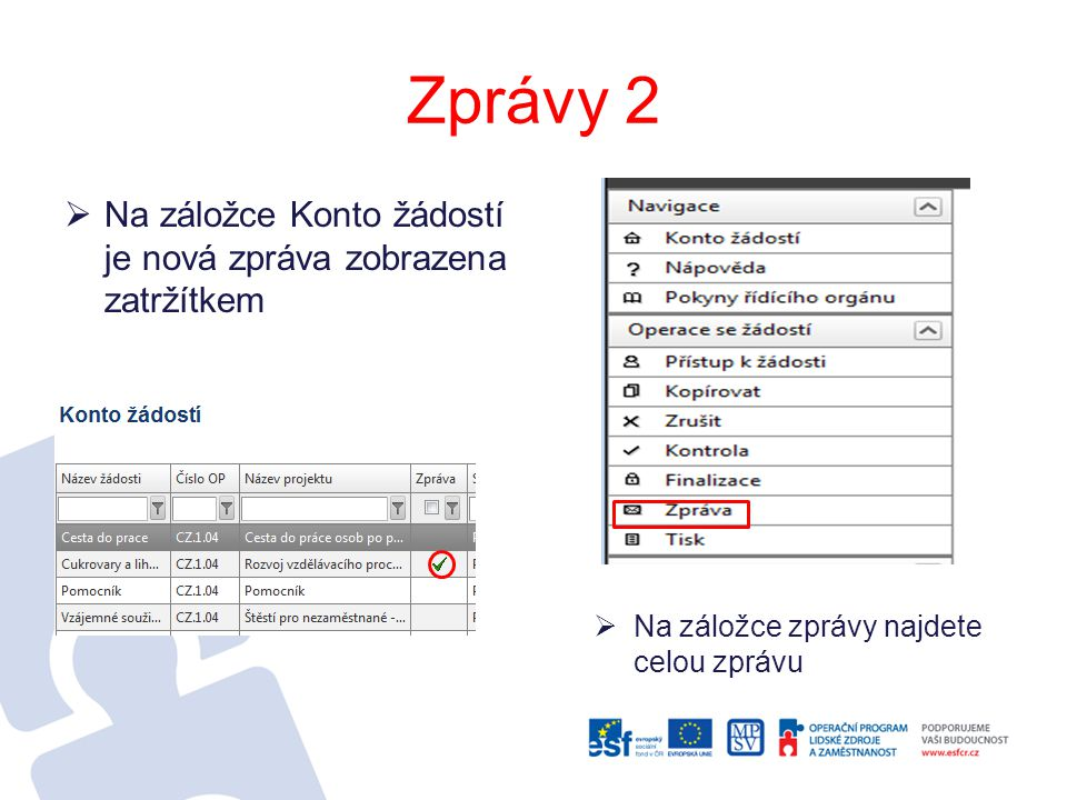 Zprávy 2 Na záložce Konto žádostí je nová zpráva zobrazena zatržítkem
