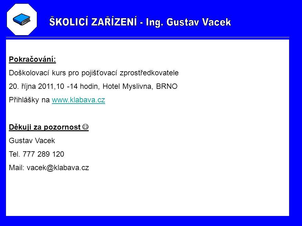 Pokračování: Doškolovací kurs pro pojišťovací zprostředkovatele. 20. října 2011,10 -14 hodin, Hotel Myslivna, BRNO.