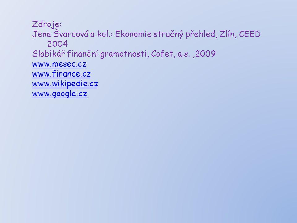 Zdroje: Jena Švarcová a kol.: Ekonomie stručný přehled, Zlín, CEED 2004. Slabikář finanční gramotnosti, Cofet, a.s. ,2009.