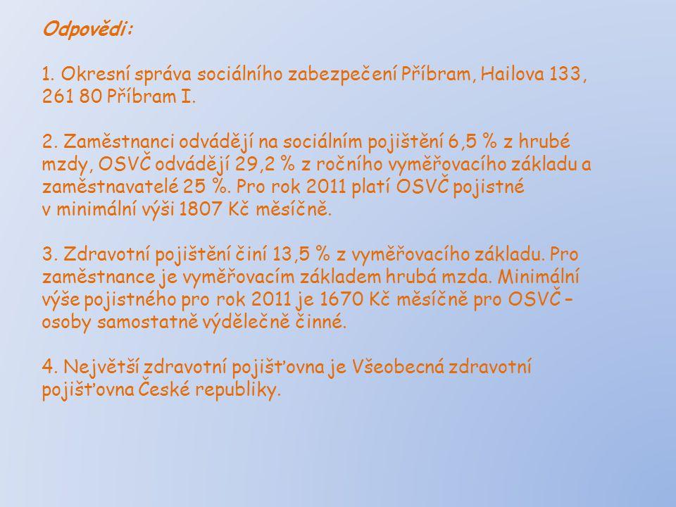 Odpovědi: 1. Okresní správa sociálního zabezpečení Příbram, Hailova 133, 261 80 Příbram I.