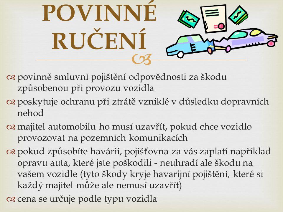 POVINNÉ RUČENÍ povinně smluvní pojištění odpovědnosti za škodu způsobenou při provozu vozidla.