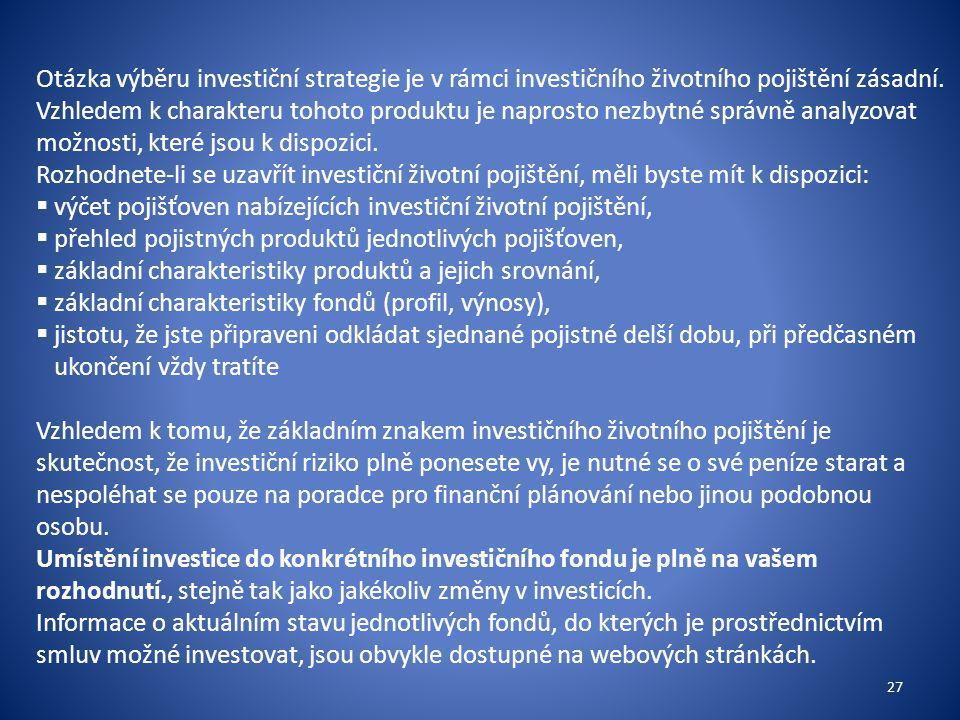 Otázka výběru investiční strategie je v rámci investičního životního pojištění zásadní. Vzhledem k charakteru tohoto produktu je naprosto nezbytné správně analyzovat možnosti, které jsou k dispozici.