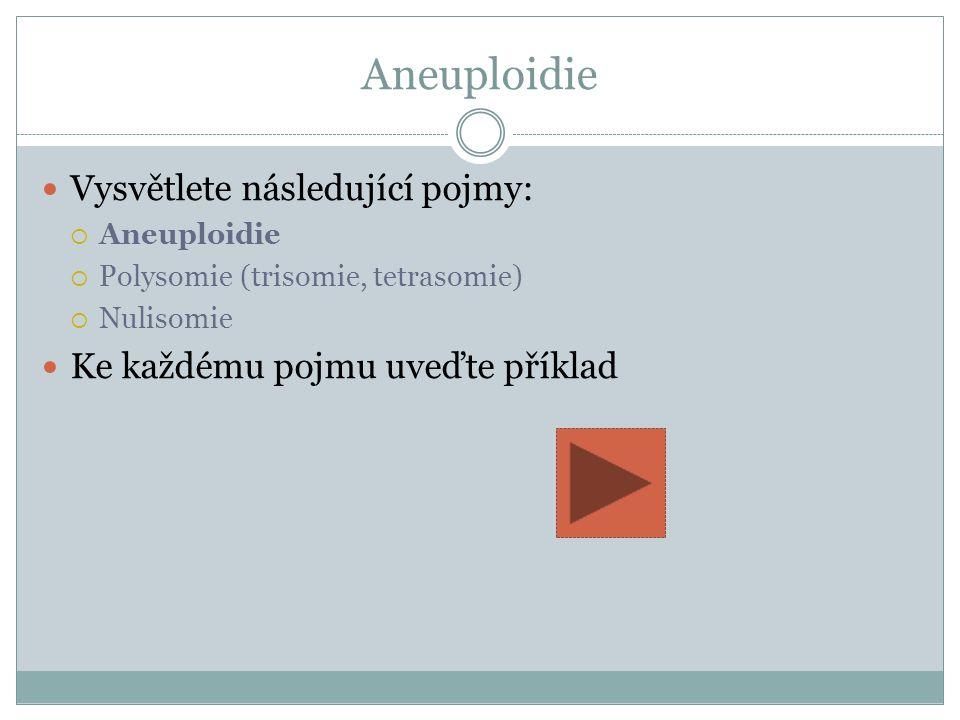 Aneuploidie Vysvětlete následující pojmy: