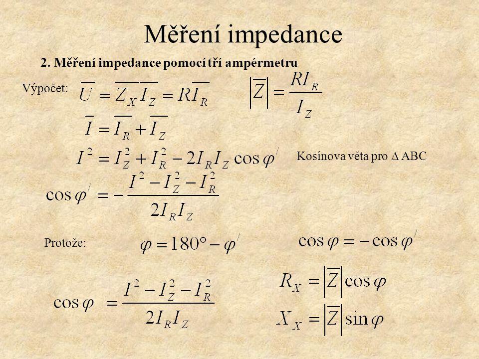 Měření impedance Výpočet: Kosínova věta pro ∆ ABC Protože: