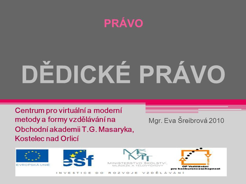 PRÁVO DĚDICKÉ PRÁVO Centrum pro virtuální a moderní metody a formy vzdělávání na. Obchodní akademii T.G. Masaryka, Kostelec nad Orlicí.