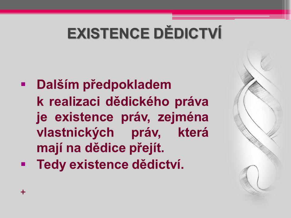 EXISTENCE DĚDICTVÍ Dalším předpokladem