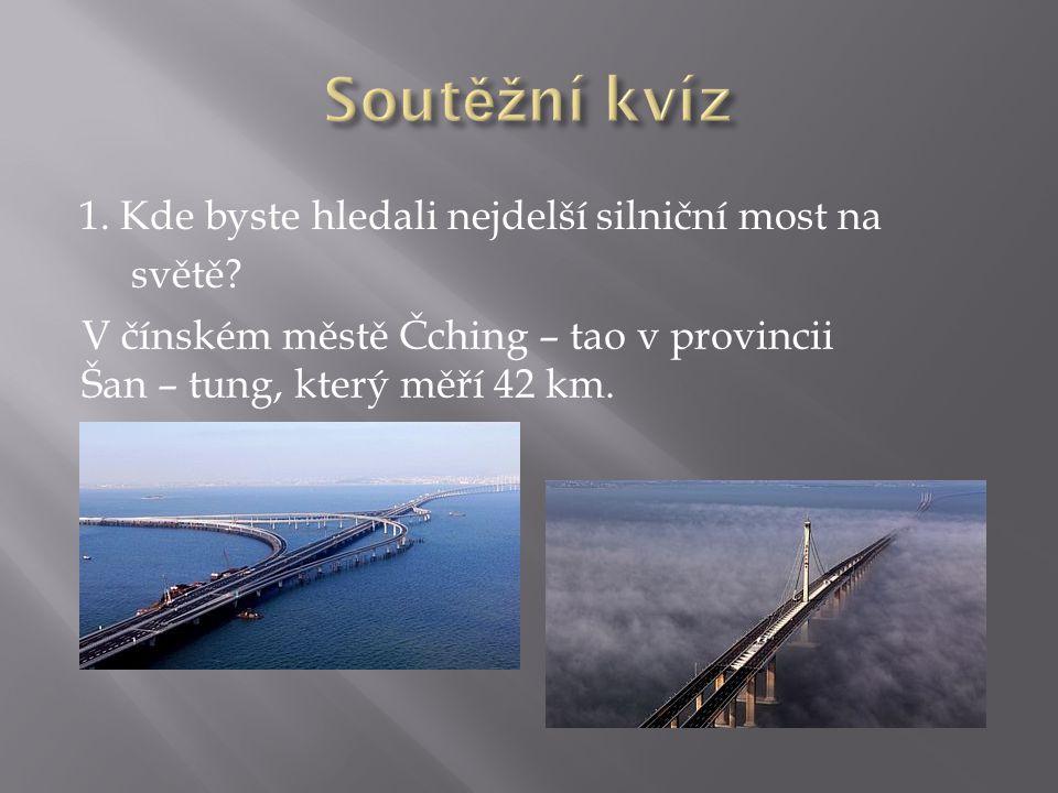 Soutěžní kvíz 1. Kde byste hledali nejdelší silniční most na světě