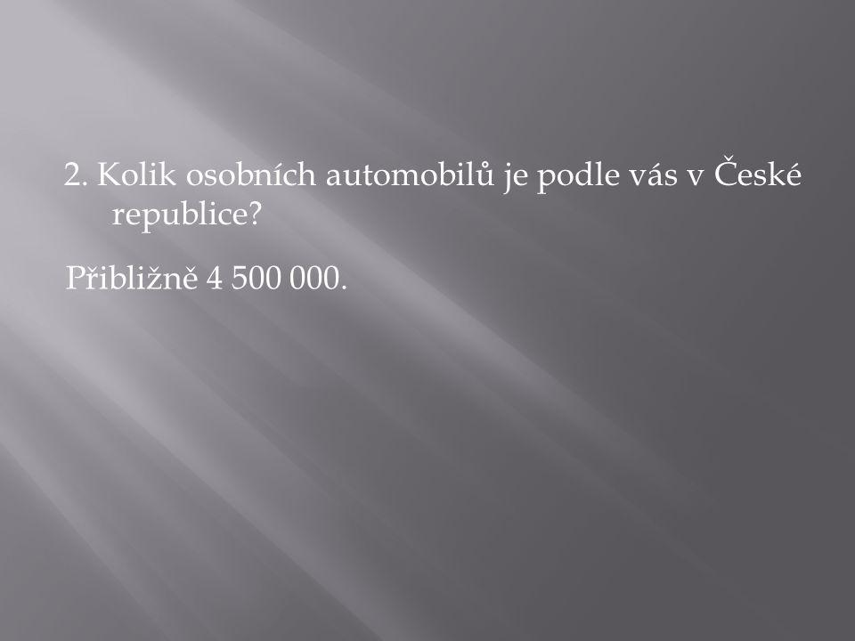 2. Kolik osobních automobilů je podle vás v České republice