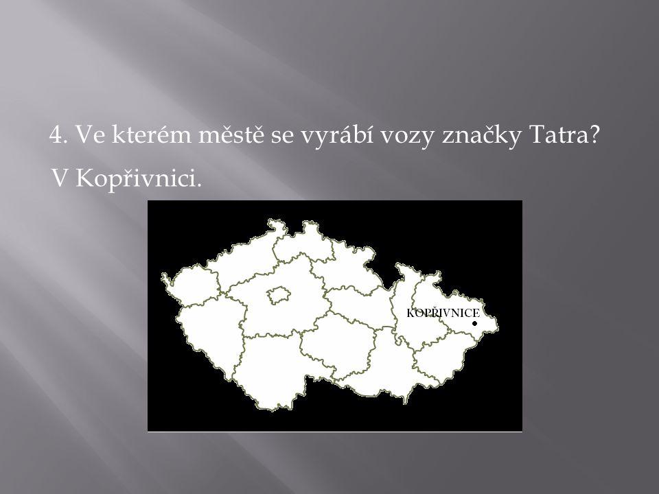 4. Ve kterém městě se vyrábí vozy značky Tatra