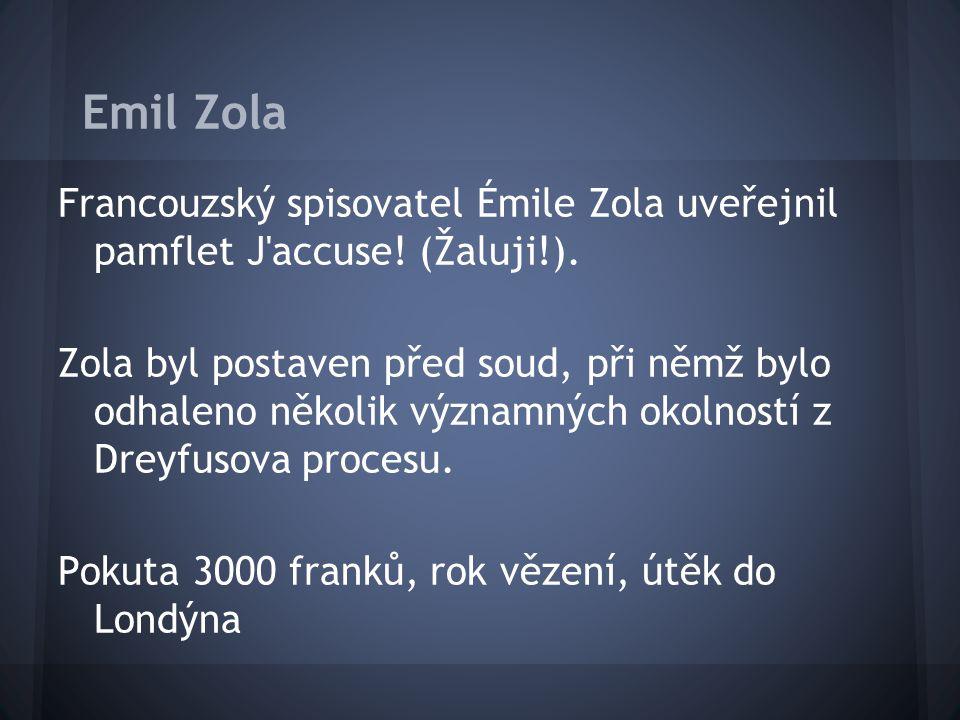 Emil Zola Francouzský spisovatel Émile Zola uveřejnil pamflet J accuse! (Žaluji!).