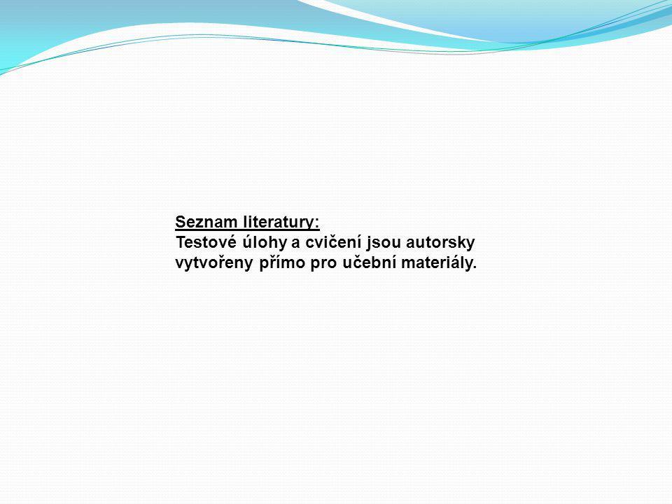 Seznam literatury: Testové úlohy a cvičení jsou autorsky vytvořeny přímo pro učební materiály.