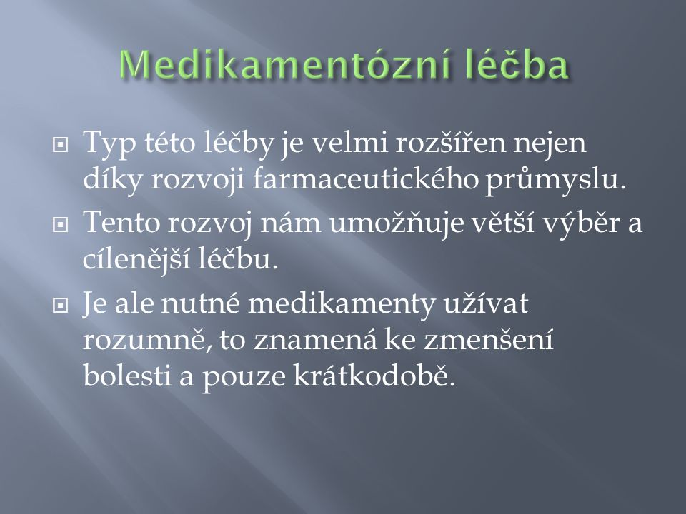 Medikamentózní léčba Typ této léčby je velmi rozšířen nejen díky rozvoji farmaceutického průmyslu.