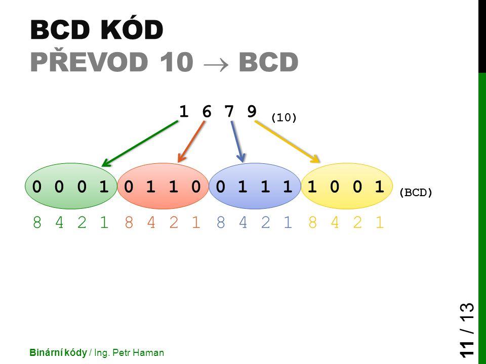 BCD kód převod 10  BCD 1 6 7 9 (10) 0 0 0 1. 0 1 1 0. 0 1 1 1. 1 0 0 1. (BCD) 8 4 2 1. 8 4 2 1.