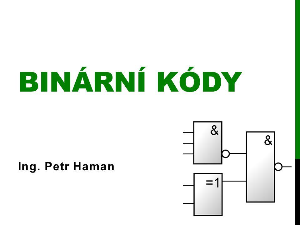 Binární kódy Ing. Petr Haman