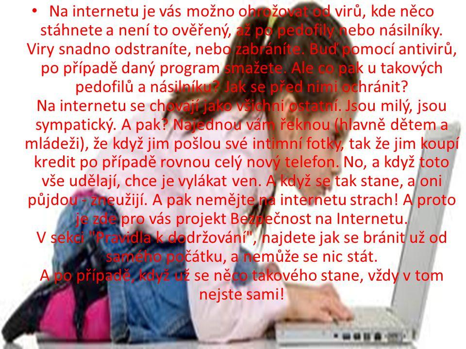 Na internetu je vás možno ohrožovat od virů, kde něco stáhnete a není to ověřený, až po pedofily nebo násilníky.