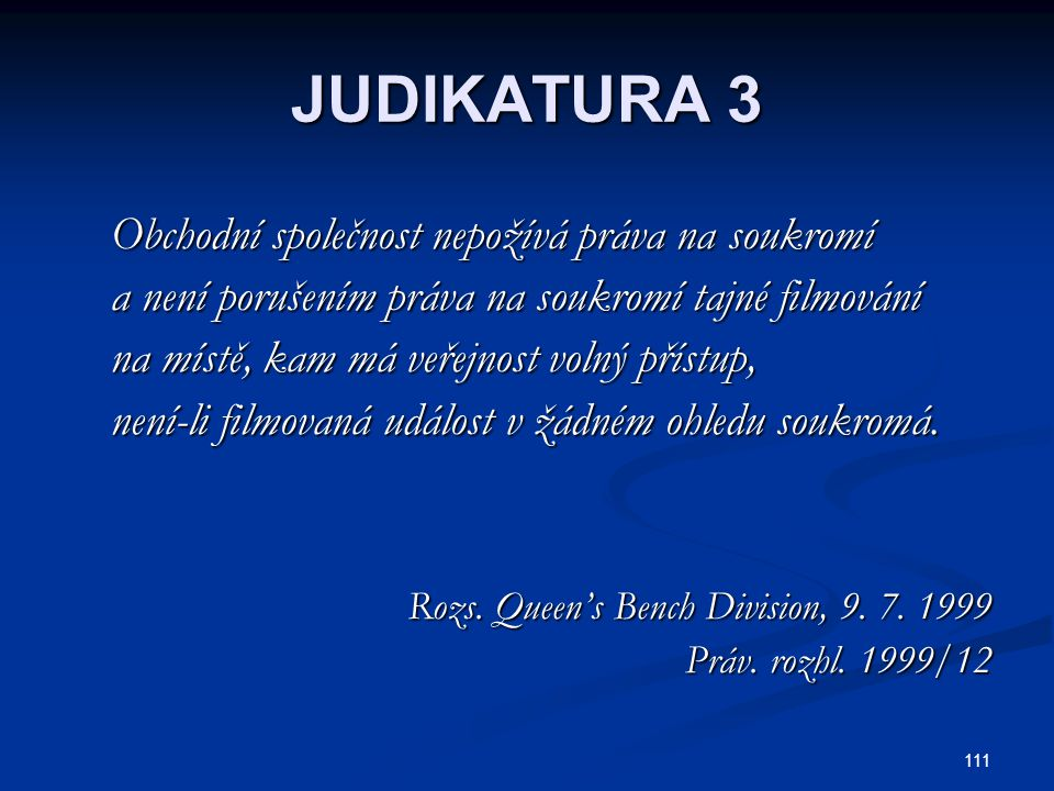 JUDIKATURA 3 Obchodní společnost nepožívá práva na soukromí