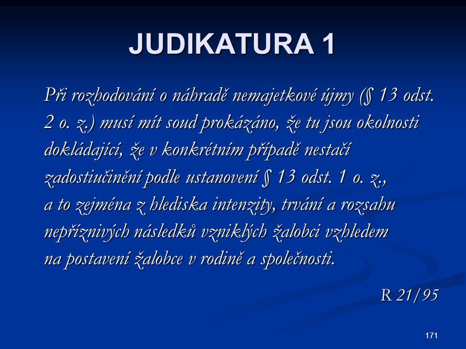 JUDIKATURA 1 Při rozhodování o náhradě nemajetkové újmy (§ 13 odst.