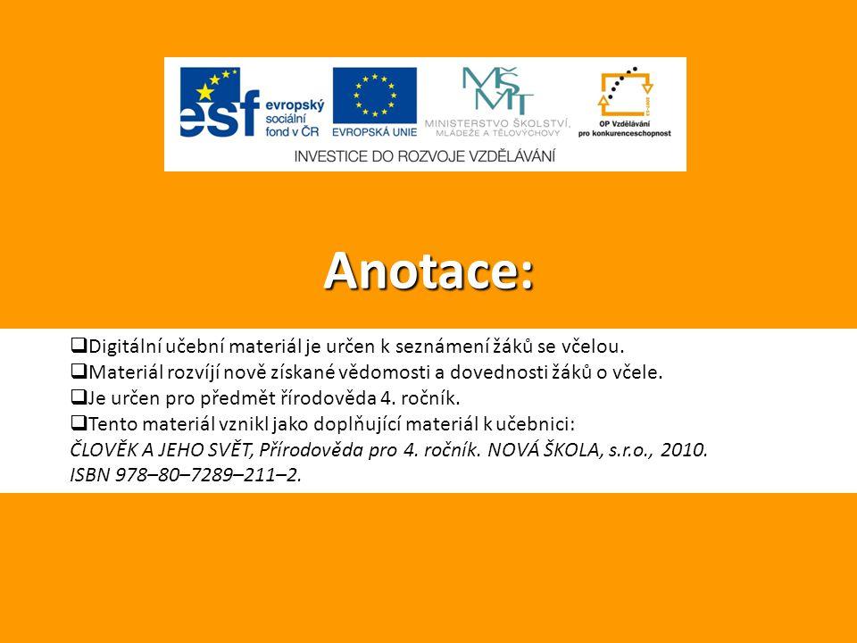 Anotace: Digitální učební materiál je určen k seznámení žáků se včelou. Materiál rozvíjí nově získané vědomosti a dovednosti žáků o včele.