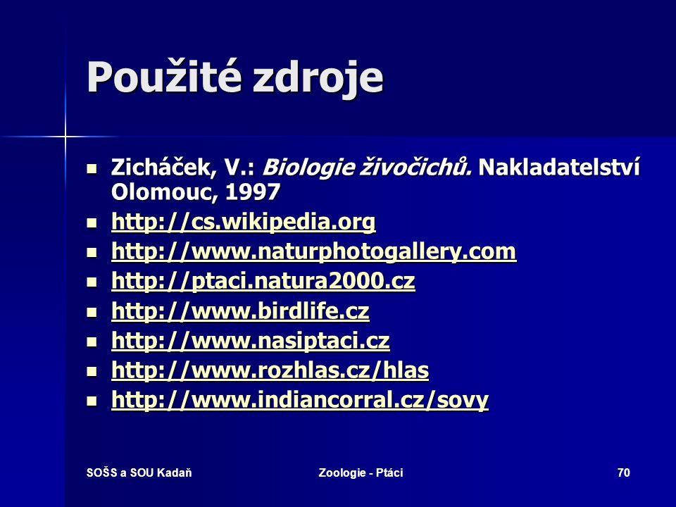 Použité zdroje Zicháček, V.: Biologie živočichů. Nakladatelství Olomouc, 1997. http://cs.wikipedia.org.