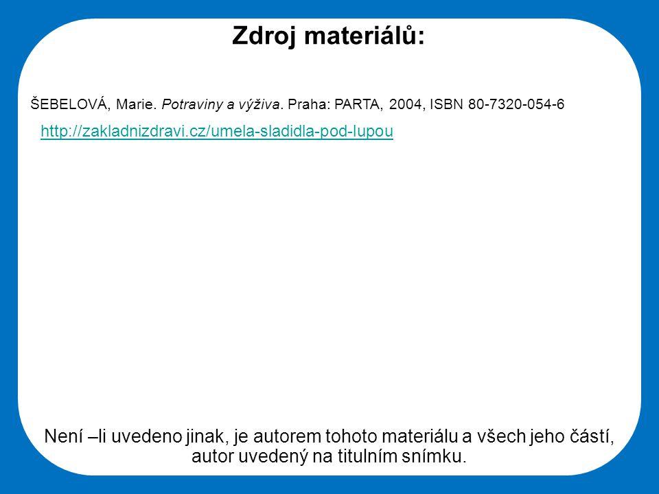 Zdroj materiálů: ŠEBELOVÁ, Marie. Potraviny a výživa. Praha: PARTA, 2004, ISBN 80-7320-054-6. http://zakladnizdravi.cz/umela-sladidla-pod-lupou.
