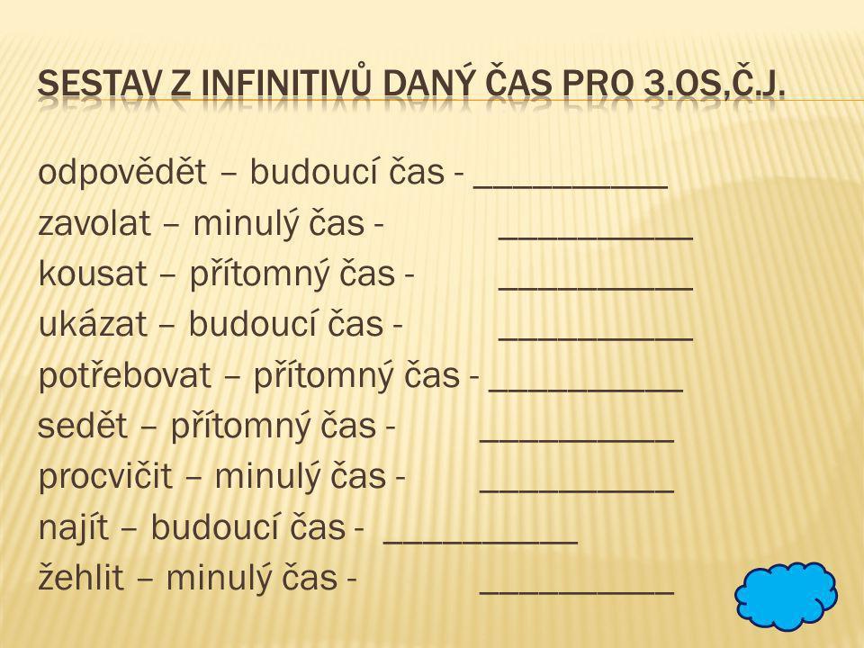 sestav z infinitivů daný čas pro 3.os,č.j.