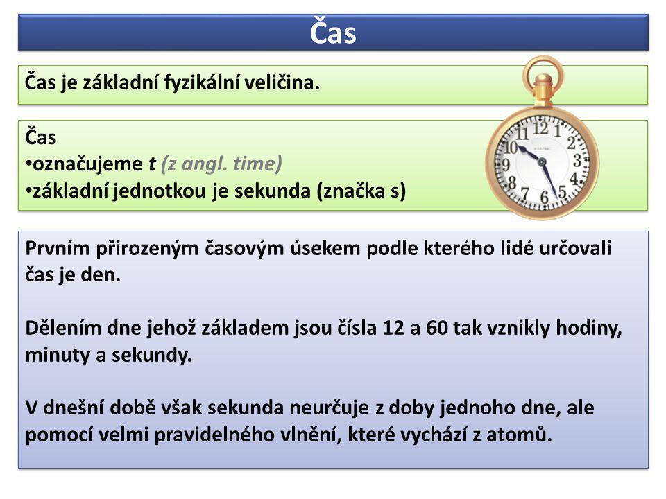 Čas Čas je základní fyzikální veličina. Čas