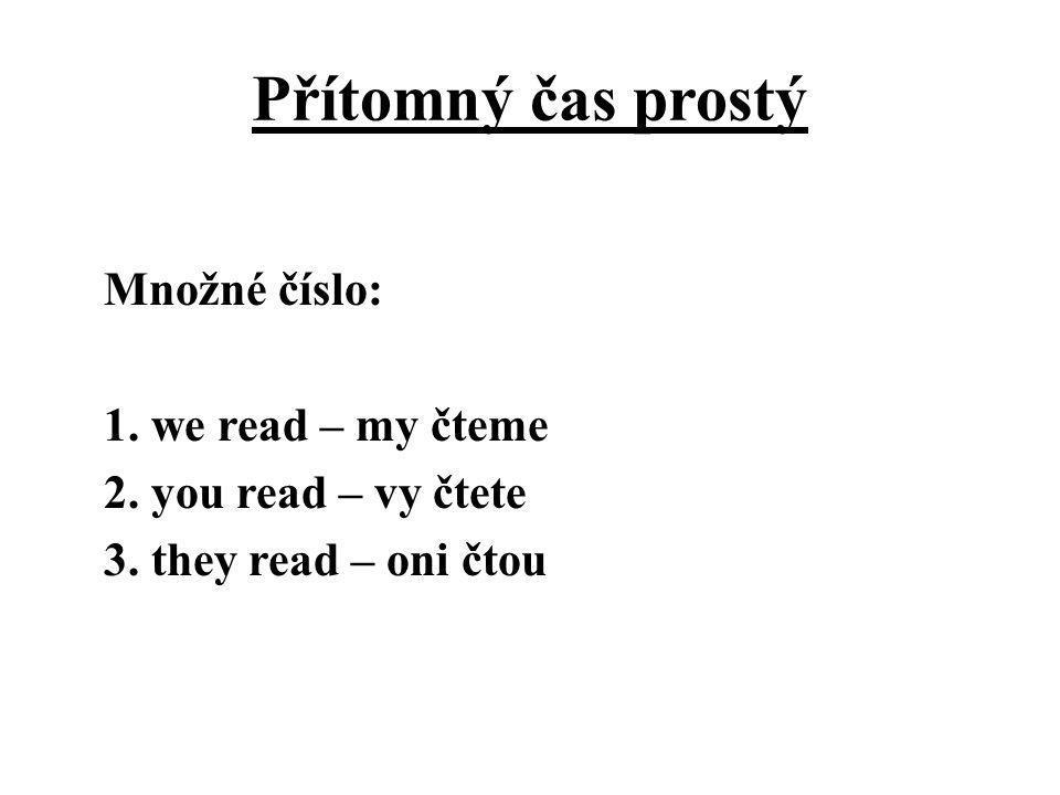 Přítomný čas prostý Množné číslo: 1. we read – my čteme 2.