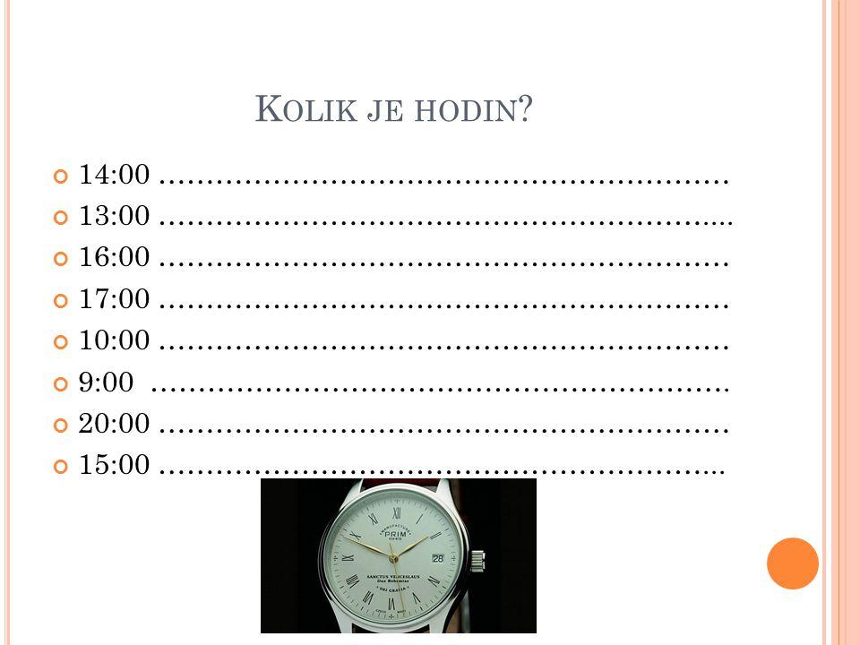 Kolik je hodin 14:00 ……………………………………………………