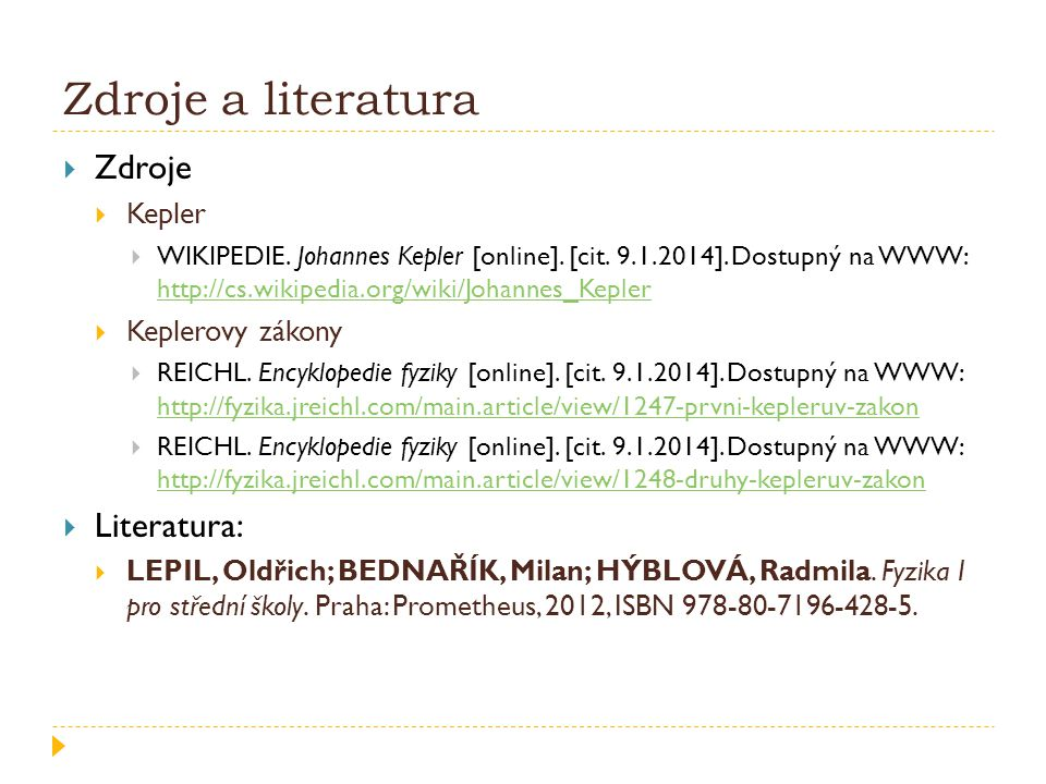 Zdroje a literatura Zdroje Literatura: Kepler Keplerovy zákony