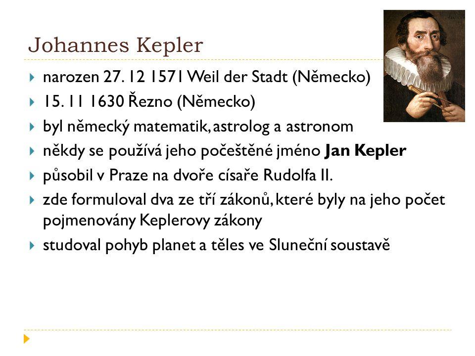 Johannes Kepler narozen 27. 12 1571 Weil der Stadt (Německo)