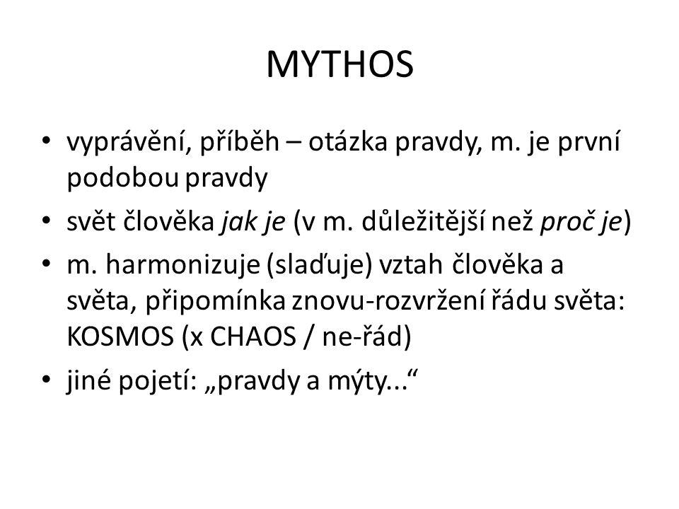 MYTHOS vyprávění, příběh – otázka pravdy, m. je první podobou pravdy