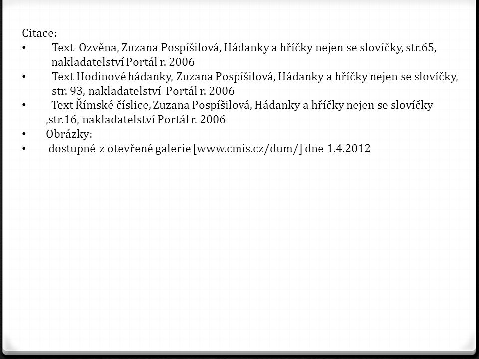 Citace: Text Ozvěna, Zuzana Pospíšilová, Hádanky a hříčky nejen se slovíčky, str.65, nakladatelství Portál r. 2006.